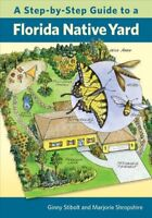 Step-by-Step Guide to a Florida Native Yard, Paperback by Stibolt, Ginny; Shr...