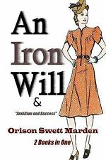 Iron Will and Ambition and Success: By Marden, Orison
