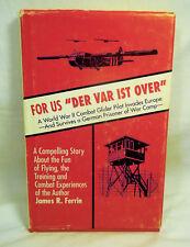 "For Us ""Der Var Ist Over"" HB Book + Dustjacket James R. Ferrin WW2 Glider pilot"