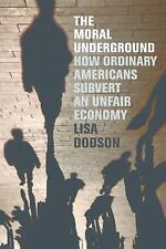 NEW - The Moral Underground: How Ordinary Americans Subvert an Unfair Economy