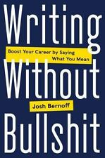 Writing Without Bullshit: Boost Your Career by Saying What You Mean (Hardback or