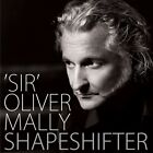 OLIVER 'SIR' MALLY - SHAPESHIFTER (SPECIAL EDITION) CD NEU
