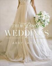 Style Me Pretty Weddings: Inspiration and Ideas for an Unforgettable Celebratio