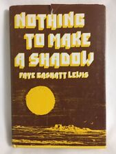 Nothing to Make a Shadow by Faye Cashatt Lewis 1971 HC 1st Edition