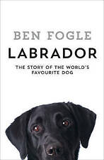 Labrador: The World's Favourite Dog, Fogle, Ben Book