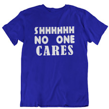 SHHH No One Cares Funny Adult T Shirt