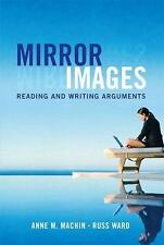 Mirror Images : Reading and Writing Arguments by Anne Marie Machin Exam Copy