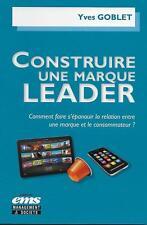 MANAGEMENT - MARKETING / CONSTRUIRE UNE MARQUE LEADER - YVES GOBLET - NEUF !