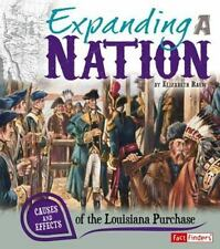 Expanding a Nation: Causes and Effects of the Louisiana Purchase Cause and Effe