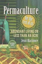 Permaculture for the Rest of Us: Abundant Living on Less than an Acre, Blackmore