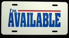 I'M AVAILABLE License Plate - New, Novelty, Fun