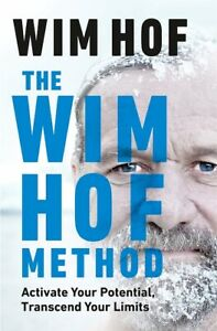 The Wim Hof Method - Activate Your Potential, Transcend Your Limits (NEW HB)