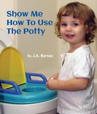 Show Me How to Use the Potty (Board Book)