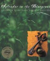 Splendor in the Bluegrass : A Cookbook Inc The Junior League of Louisville