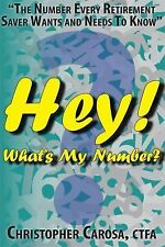 Hey! What's My Number?: How to Improve The Odds You Will Retire in Comfort