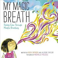 My Magic Breath : Finding Calm Through Mindful Breathing, School And Library ...