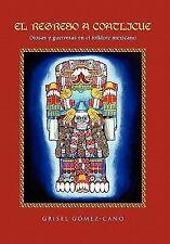 El Regreso a Coatlicue : Diosas y guerreras en el folklore Mexicano by Grisel...