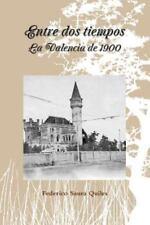 Entre DOS Tiempos. la Valencia De 1900 by Federico Saura Quiles (2014,...