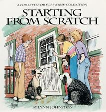 Starting from Scratch : A For Better or for Worse Collection by Johnston, Lynn,