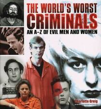 The World's Worst Criminals : An A-Z of Evil Men and Women by Charlotte Greig (…