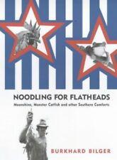 Noodling For Flatheads: Moonshine, Monster Catfi. by Bilger, Burkhard Hardback