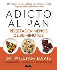 Adicto Al Pan : Recetas en Menos de 30 Minutos by William Davis (2015,...