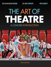 The Art of Theatre : A Concise Introduction by Downs, Erik Ramsey and William...