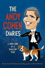 The Andy Cohen Diaries : A Deep Look at a Shallow Year by Andy Cohen (2014,...