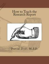 How to Teach the Research Report: By Dye, David