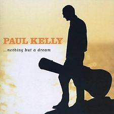 PAUL KELLY Nothing But A Dream CD BRAND NEW AND SEALED