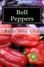Bell Peppers : Growing Practices and Nutritional Information by Roby Ciju...