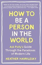 How to Be a Person in the World: Ask Polly's Guide Through the Paradoxes of Mode