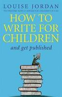 How To Write For Children And Get Published by Jordan, Louise (Paperback book, 2