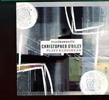 Christopher O'Riley / True Love Waits - Plays Radiohead