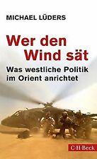 Wer den Wind sät: Was westliche Politik im Orient anrich...   Buch   Zustand gut