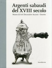 Argenti sabaudi del XVIII secolo Museo di Arti Decorative Accorsi - Silvana 2007