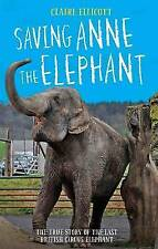 Saving Anne the Elephant: The Rescue of the Last British Circus Elephant, Claire