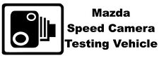 MAZDA SPEED CAMERA TESTING VEHICLE Novelty/Funny Car/Window Sticker - Small Size