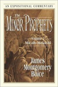 The Minor Prophets : Micahmalachi by James Montgomery Boice