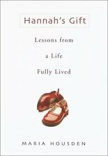 Hannahs Gift: Lessons from a Life Fully Lived by Maria Housden