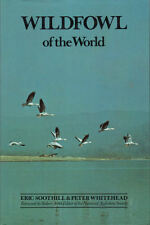 BIRDS - WILDFOWL OF THE WORLD Eric Soothill & Peter Whitehead **GOOD COPY**