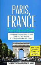 Paris: Paris, France: Travel Guide Book-A Comprehensive 5-Day Travel Guide to Pa