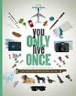 You Only Live Once: A Lifetime of Experiences for the Explor... by Lonely Planet