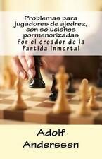 Problemas para Jugadores de Ajedrez, con Soluciones Pormenorizadas : Por el...