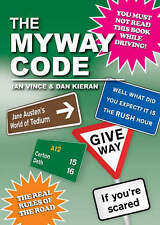 The Myway Code: The Real Rules of the Road, By Vince, Ian, Kieran, Dan,in Used b