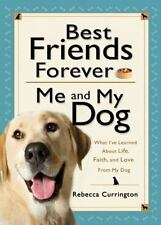 Best Friends Forever: Me and My Dog : What I've Learned about Life, Love, and...