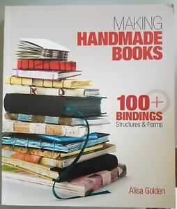 """""""MAKING HANDMADE BOOKS, 100+ BINDINGS, STRUCTURES & FORMS"""" BY ALISA GOLDEN"""