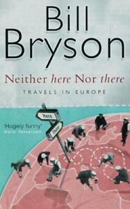 Neither Here, Nor There: Travels in Europe,Bill Bryson