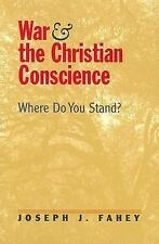 War and the Christian Conscience : Where Do You Stand? by Joseph J. Fahey...