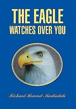 The Eagle Watches over You by Richard Howard Martindale (2011, Paperback)